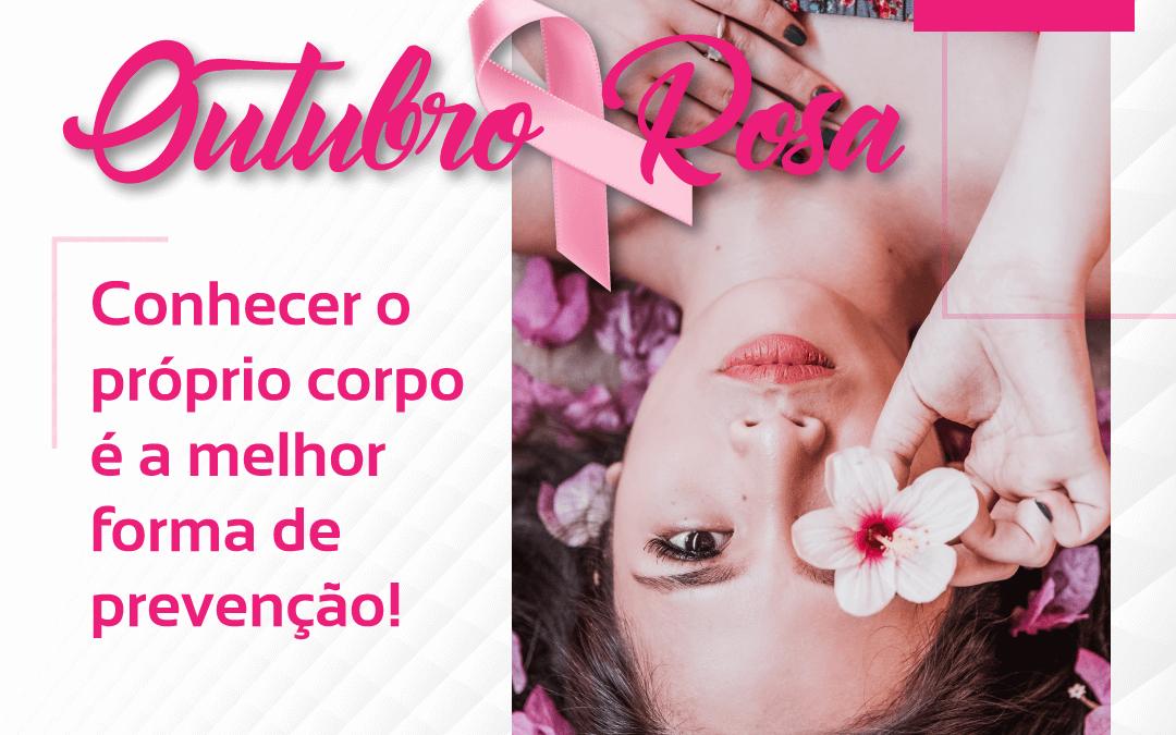 Outubro Rosa: Abrace esta Causa! Conhecer o próprio corpo é a melhor forma de prevenção